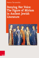 Denying Her Voice: The Figure of Miriam in Ancient Jewish Literature