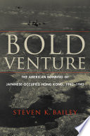 link to Bold venture : the American bombing of Japanese-occupied Hong Kong, 1942-1945 in the TCC library catalog
