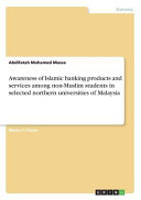 Awareness Of Islamic Banking Products And Services Among Non Muslim Students In Selected Northern Universities Of Malaysia