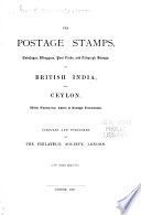 The Postage Stamps, Envelopes, Wrappers, Post Cards, and Telegraph Stamps of British India and Ceylon ...