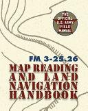 Army Field Manual FM 3 25  26  U  S  Army Map Reading and Land Navigation Handbook