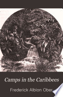 Camps in the Caribbees, the adventures of a naturalist in the Lesser Antilles
