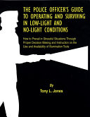 THE POLICE OFFICER'S GUIDE TO OPERATING AND SURVIVING IN LOW-LIGHT AND NO-LIGHT CONDITIONS