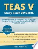 Teas V Study Guide 2015-2016  : Review Manual and Practice Test Questions for the Test of Essential Academic Skills Version 5 Exam