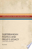 Subterranean Politics and Freud   s Legacy