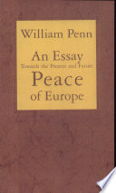 an essay towards the present and future peace of europe by the  an essay towards the present and future peace of europe by the establishment of an european diet parliament or estates