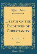 Debate on the Evidences of Christianity  Vol  1  Classic Reprint