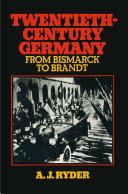 Twentieth Century Germany  From Bismarck to Brandt