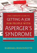 The Complete Guide to Getting a Job for People with Asperger's Syndrome