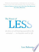 """""""The Power of Less: The Fine Art of Limiting Yourself to the Essential...in Business and in Life"""" by Leo Babauta"""