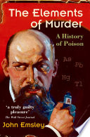 """""""The Elements of Murder: A History of Poison"""" by John Emsley"""