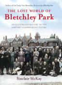 The Lost World of Bletchley Park