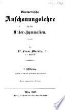 Geometrische Anschauungslehre für die Unter-Gymnasien ... Dritte, umgearbeitete Auflage. Abth. 1, 2