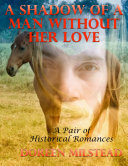 A Shadow of a Man Without Her Love: A Pair of Historical Romances Pdf/ePub eBook