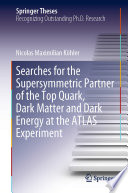 Searches for the Supersymmetric Partner of the Top Quark  Dark Matter and Dark Energy at the ATLAS Experiment Book