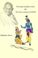 The Gospel of Selfless Action Or the Gita According to Gandhi