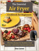 The Essential Air Fryer Cookbook For Beginners