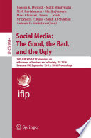 """Social Media: The Good, the Bad, and the Ugly: 15th IFIP WG 6.11 Conference on e-Business, e-Services, and e-Society, I3E 2016, Swansea, UK, September 13–15, 2016, Proceedings"" by Yogesh K. Dwivedi, Matti Mäntymäki, M.N. Ravishankar, Marijn Janssen, Marc Clement, Emma L. Slade, Nripendra P. Rana, Salah Al-Sharhan, Antonis C. Simintiras"