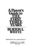 A Parent s Guide to the First Three Years