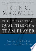 """The 17 Essential Qualities of a Team Player: Becoming the Kind of Person Every Team Wants"" by John C. Maxwell"