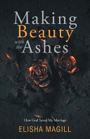 Making Beauty With The Ashes  How God Saved My Marriage