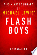 Flash Boys by Michael Lewis   A 30 Minute Summary