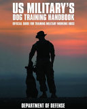 U.S. Military's Dog Training Handbook: Official Guide for Training Military Working Dogs