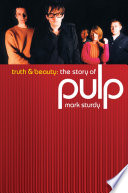 """""""Truth And Beauty: The Story Of Pulp"""" by Mark Sturdy"""