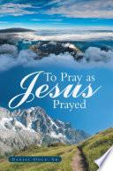 To Pray as Jesus Prayed Book PDF