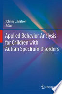 """Applied Behavior Analysis for Children with Autism Spectrum Disorders"" by Johnny L. Matson"
