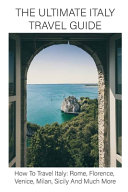 The Ultimate Italy Travel Guide