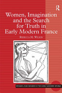 Women  Imagination and the Search for Truth in Early Modern France
