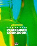 Good Housekeeping Step By Step Vegetarian Cookbook Book PDF