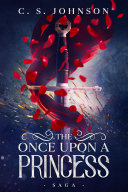 The Once Upon a Princess Saga: A Historical Fantasy Fairy Tale Retelling of Sleeping Beauty