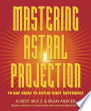 """Mastering Astral Projection: 90-day Guide to Out-of-body Experience"" by Robert Bruce, Brian Mercer"