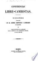 Conferencias libre-cambistas. Discursos pronunciados en el Ateneo ... de Madrid por varios individuos de la asociacion para la reforma de los aranceles de aduanas en el curso de 1862 a 1863. [Edited by L. M. P.]
