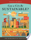 """""""Can a City Be Sustainable? (State of the World)"""" by The Worldwatch Institute"""