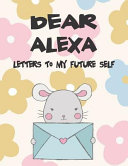 Dear Alexa  Letters to My Future Self  Girls Journals and Diaries