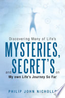 Discovering Many Of Life S Mysteries And Secret S On My Own Life S Journey So Far