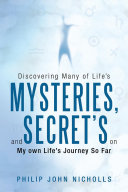 Discovering Many of Life's Mysteries, and Secret's on My own Life's Journey So Far