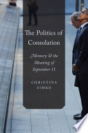 The Politics Of Consolation Memory And The Meaning Of September 11 [Pdf/ePub] eBook