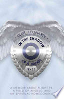 In the Shadow of a Badge  : Memoir about Flight 93, a Field of Angels, and My Spiritual Homecoming