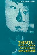 Theatre and the Politics of Culture in Contemporary Singapore