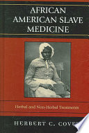 """African American Slave Medicine: Herbal and Non-herbal Treatments"" by Herbert C. Covey, Ira M. Schwartz"