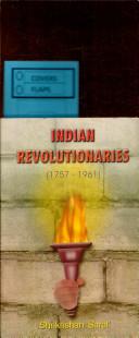 Indian Revolutionaries 1757 1961  Vol 4