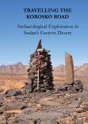 Travelling the Korosko Road  Archaeological Exploration in Sudan   s Eastern Desert