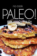 No cook Paleo  Kids and on the Go Cookbook Book