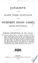 Catalogue of the Plants Under Cultivation in the Government Botanic Garden  Adelaide  South Australia Book PDF