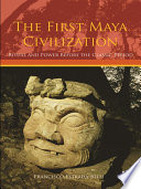 The First Maya Civilization  : Ritual and Power Before the Classic Period