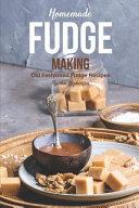 Homemade Fudge Making  Old Fashioned Fudge Recipes